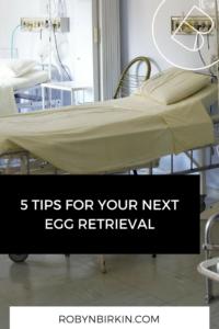 5 tips for your egg retrieval - Robyn Birkin | Author