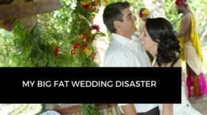 My big fat wedding disaster