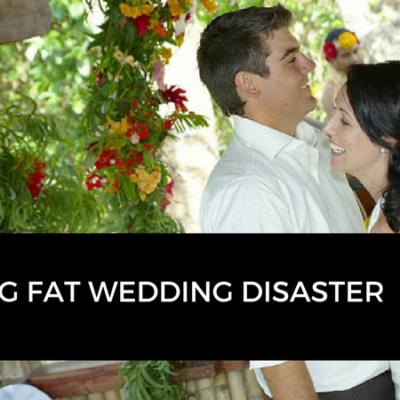 My Big Fat Wedding Disaster….