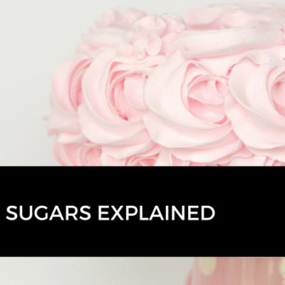 Sugars explained…