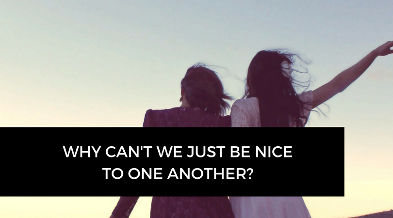 Why can't we just be nice to one another?