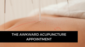 The Awkward Acupuncture Appointment