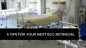 5 tips for your next egg retrieval