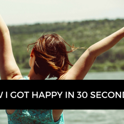 How I Got Happy in 30 Seconds
