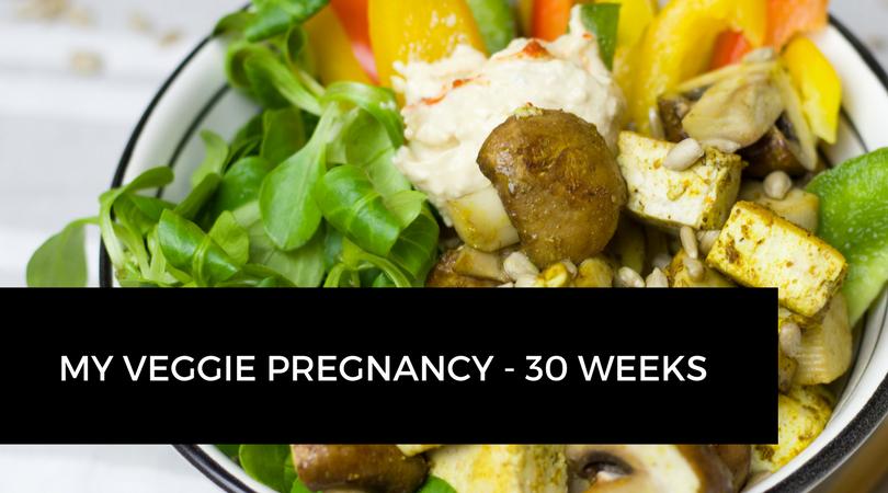 My Veggie Pregnancy – 30 weeks