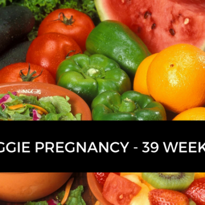 My Veggie Pregnancy – 39 Weeks