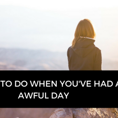7 things to do when you've had an awful day