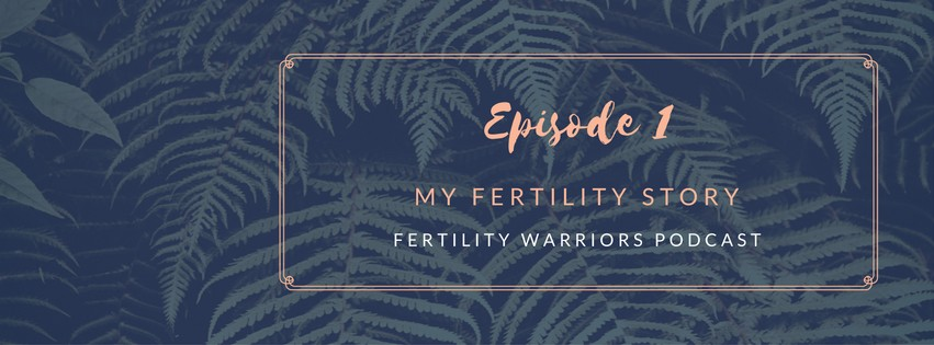 Fertility Warriors Podcast with Robyn Birkin from Modern Day Missus - Episode 1 : My Fertility Story