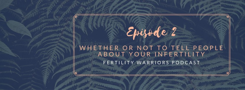 Fertility Warriors Podcast with Robyn from Modern Day Missus - Episode 2: Whether or not to tell people about your infertility