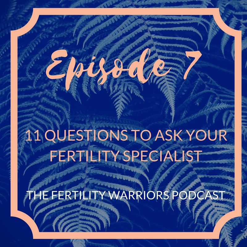 Fertility Warriors Podcast - 11 questions to ask your fertility specialist