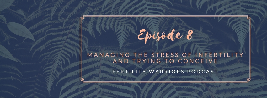 Episode 8 Fertility Warriors Podcast - Managing the stress of trying to conceive and infertility - Robyn Birkin from Modern Day Missus