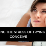 Managing the stress of trying to conceive
