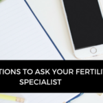 FW 007 : 11 questions to ask your fertility specialist