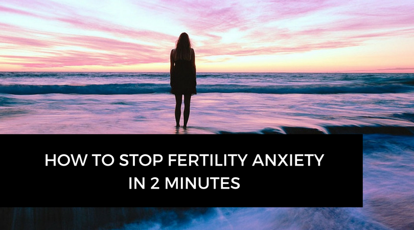 Stop Fertility Anxiety in 2 minutes