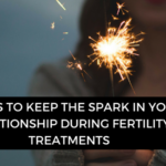 11 ways to keep the spark in your relationship during fertility treatments