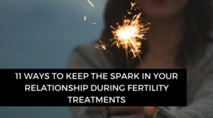 11 ways to keep the spark alive in your relationship during fertility treatments