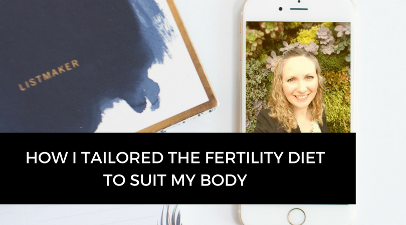 How I tailored the fertility diet to suit my body