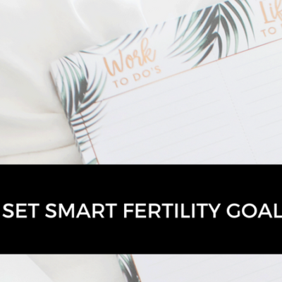 How to set SMART fertility goals
