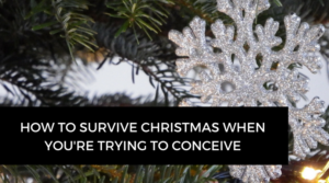 How to survive Christmas when you're trying to conceive