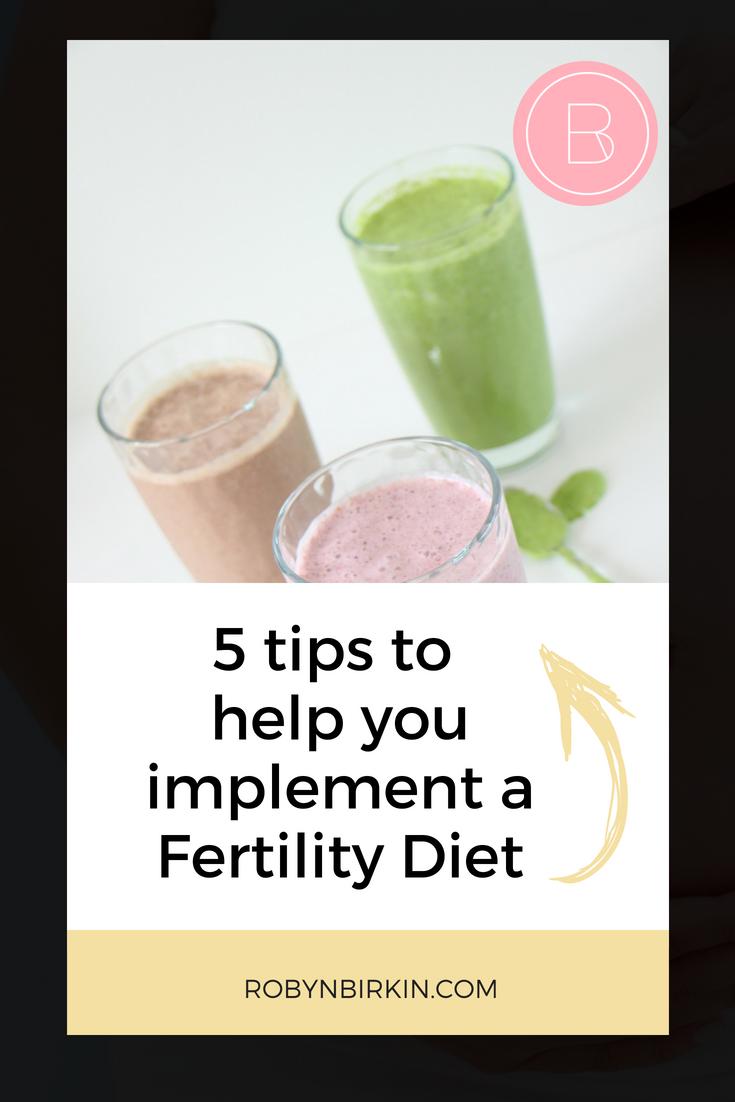 5 Tips to help you implement a Fertility Diet by Robyn Birkin (robynbirkin.com)