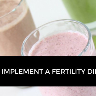 5 tips to help you implement a fertility diet