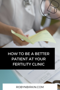 How to be a better patient at your fertility clinic - new podcast episode - Fertility Warriors Podcast with Robyn Birkin