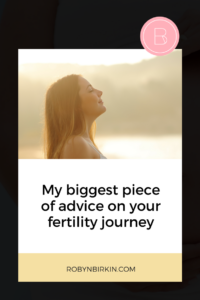 My biggest piece of advice for your fertility journey
