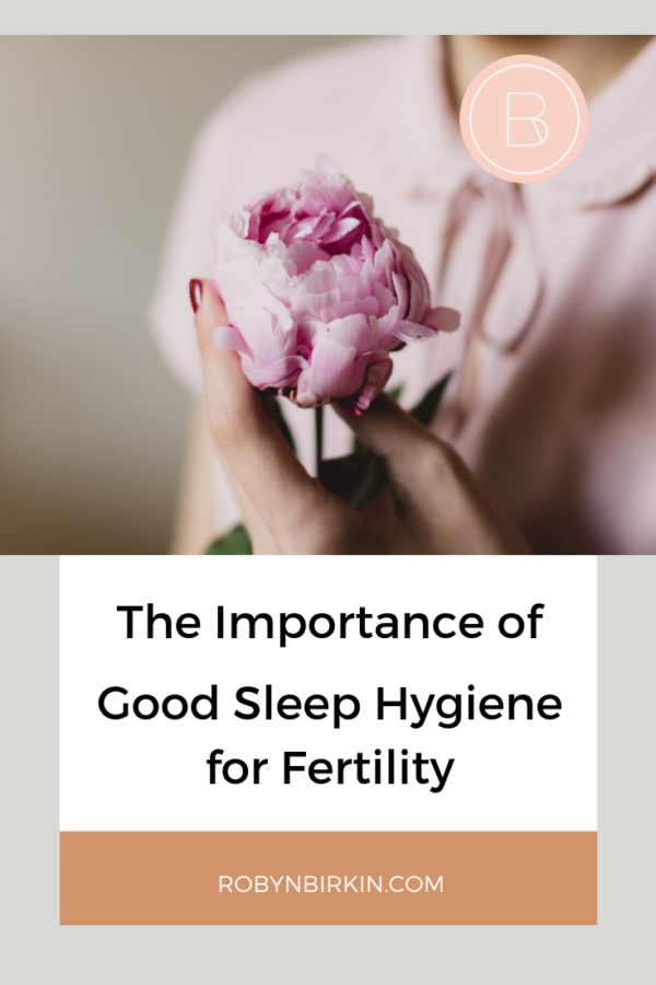 The Importance of Good Sleep Hygiene for Fertility | Robyn Birkin | Author, Podcaster and Eternal Optimist