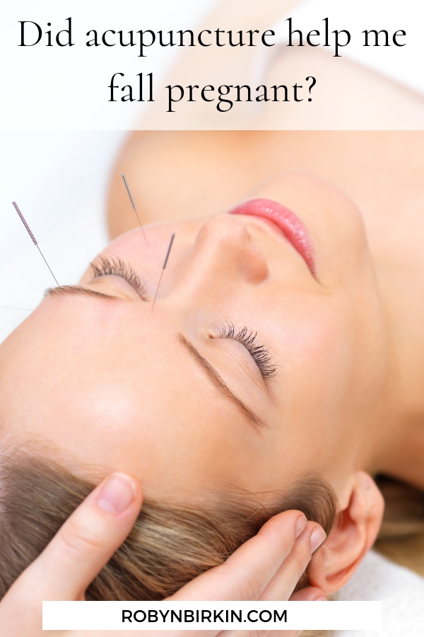Did acupuncture help me fall pregnant   Robyn Birkin   Author, Podcaster, Eternal Optimist