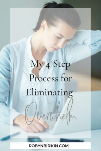My 4 Step Process for Eliminating Overwhelm | Robyn Birkin | Author, Podcaster and Eternal Optimist