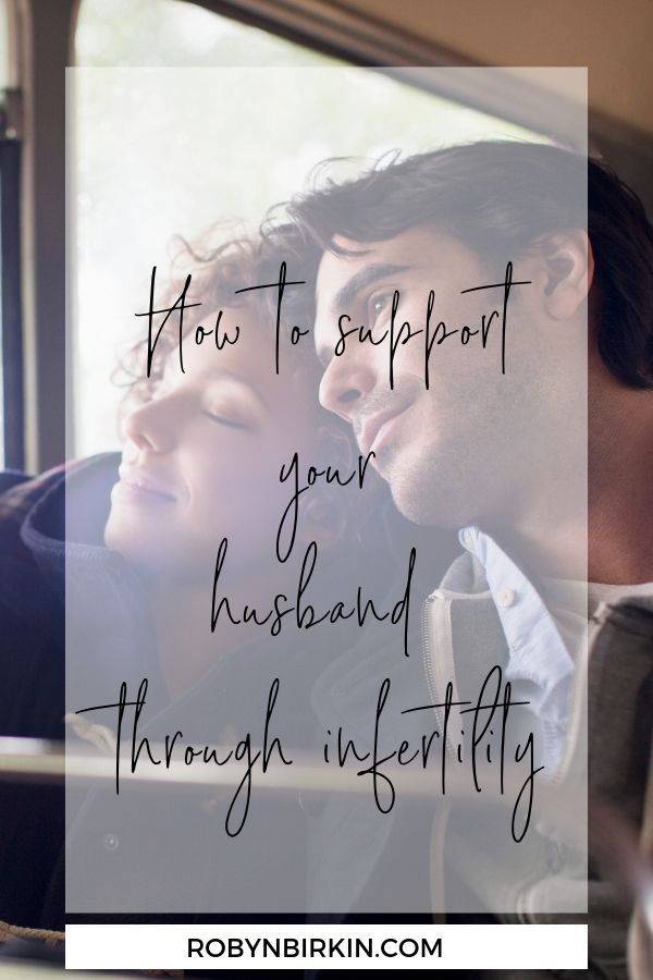 How to support your husband through infertility | Robyn Birkin | Author, Podcaster, Eternal Optimist