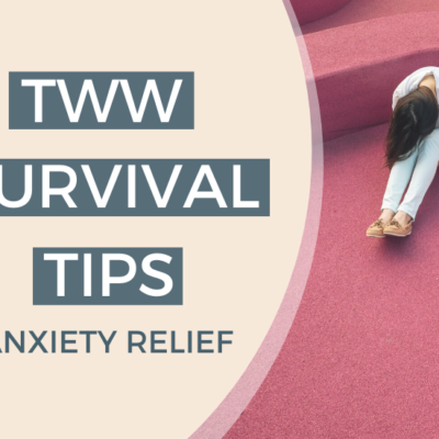 TWW SURVIVAL TIPS | ANXIETY RELIEF
