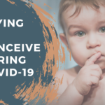 TRYING TO CONCEIVE DURING CORONAVIRUS (COVID-19) | TTC TIPS