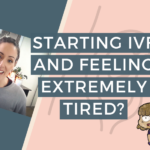 Starting IVF and feeling extremely tired? Here's why